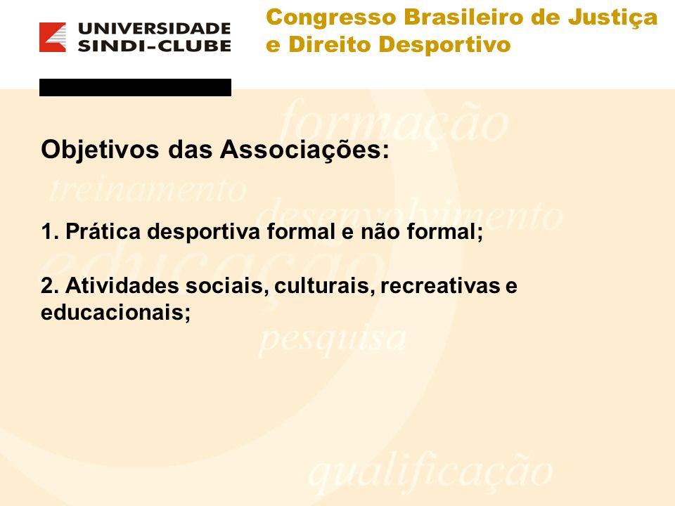 Congresso Brasileiro de Justiça e Direito Desportivo Objetivos das Associações: 1. Prática desportiva formal e não formal; 2. Atividades sociais, cult
