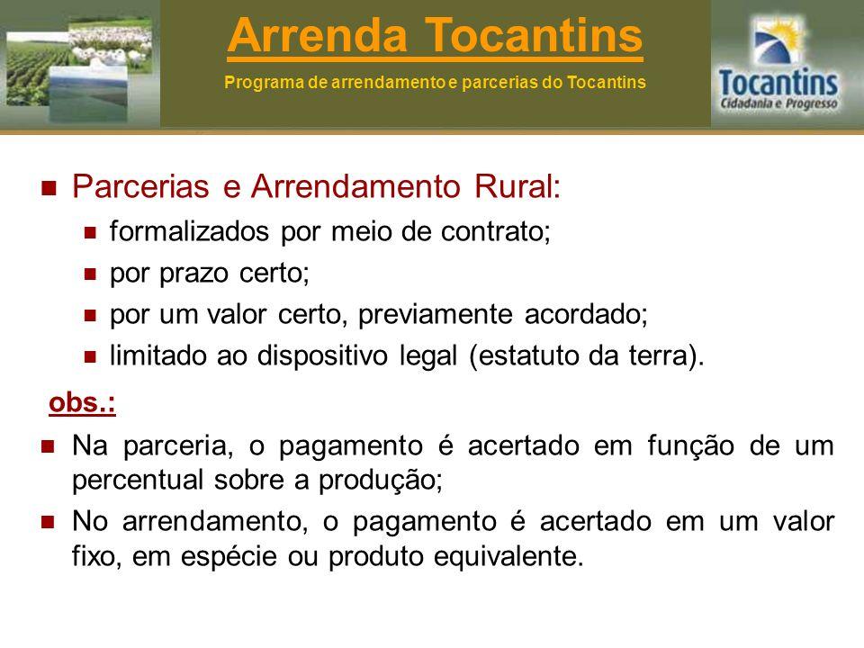 Parcerias e Arrendamento Rural: formalizados por meio de contrato; por prazo certo; por um valor certo, previamente acordado; limitado ao dispositivo legal (estatuto da terra).
