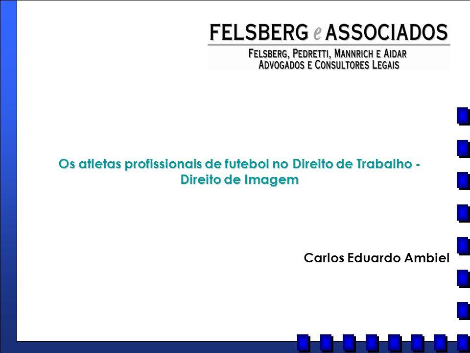 Os atletas profissionais de futebol no Direito de Trabalho - Direito de Imagem Carlos Eduardo Ambiel
