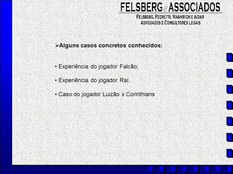 Alguns casos concretos conhecidos: Experiência do jogador Falcão; Experiência do jogador Raí. Caso do jogador Luizão x Corinthians