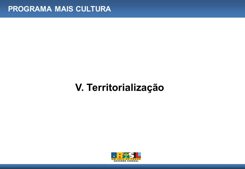 V. Territorialização PROGRAMA MAIS CULTURA