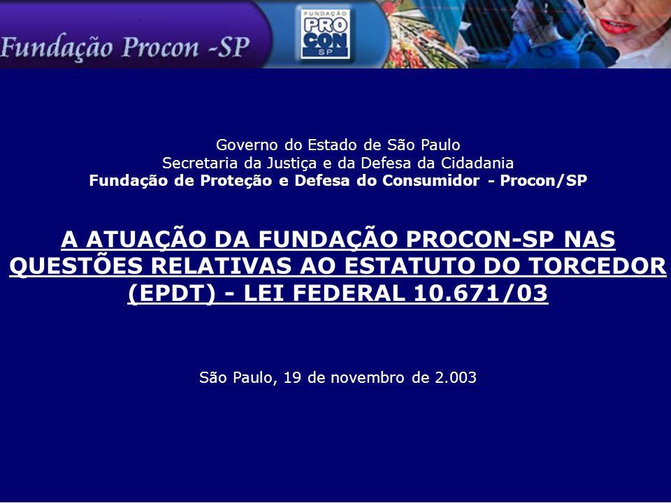 Governo do Estado de São Paulo Secretaria da Justiça e da Defesa da Cidadania Fundação de Proteção e Defesa do Consumidor - Procon/SP A ATUAÇÃO DA FUN