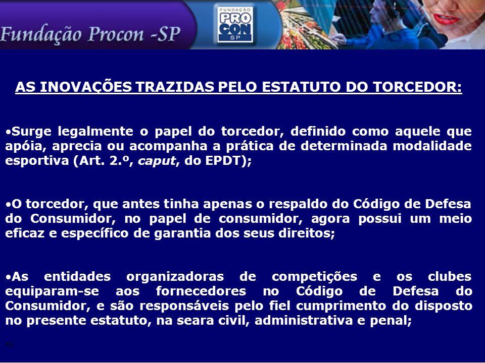 AS INOVAÇÕES TRAZIDAS PELO ESTATUTO DO TORCEDOR: Surge legalmente o papel do torcedor, definido como aquele que apóia, aprecia ou acompanha a prática