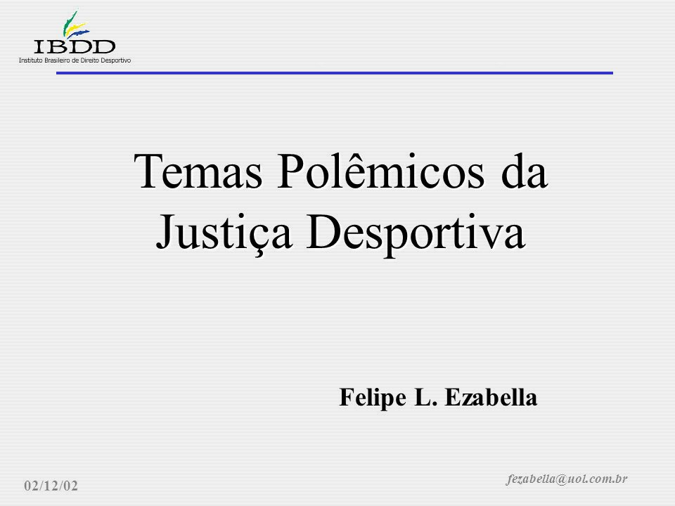 fezabella@uol.com.br Justiça Desportiva: temas polêmicos 02/12/02 Constituição Federal - Art.