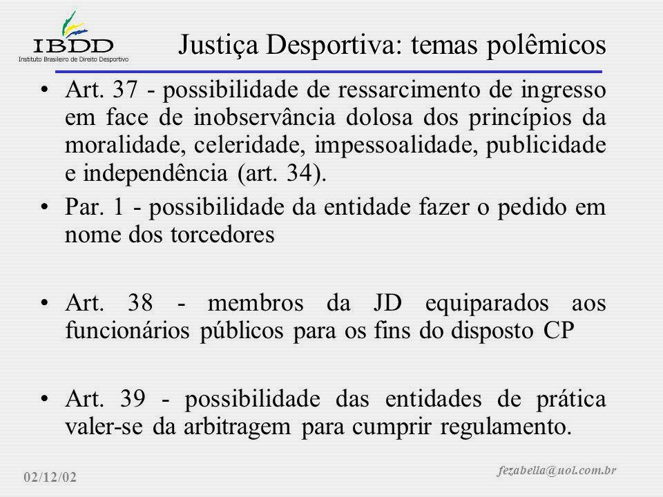 fezabella@uol.com.br Justiça Desportiva: temas polêmicos 02/12/02 Art.