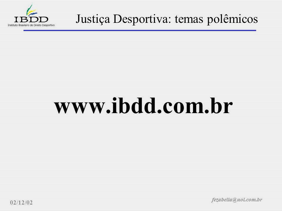 fezabella@uol.com.br Justiça Desportiva: temas polêmicos 02/12/02 www.ibdd.com.br