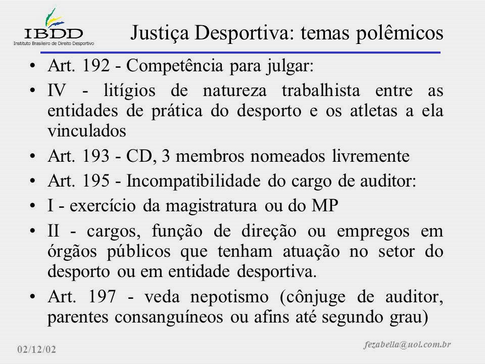 fezabella@uol.com.br Justiça Desportiva: temas polêmicos 02/12/02 Estatuto de Defesa do Torcedor (PL 7262/02) Art.