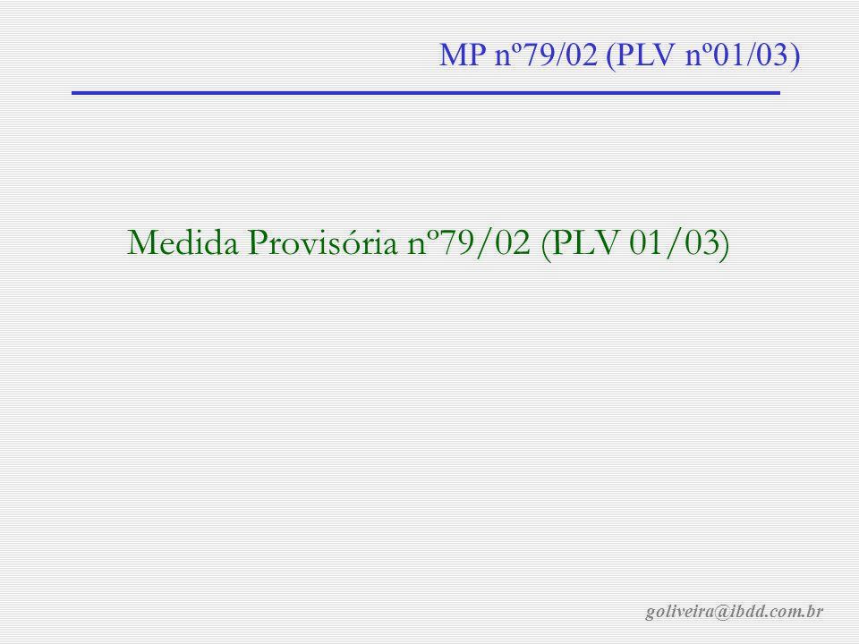 goliveira@ibdd.com.br MP nº79/02 (PLV nº01/03) Medida Provisória nº79/02 (PLV 01/03)