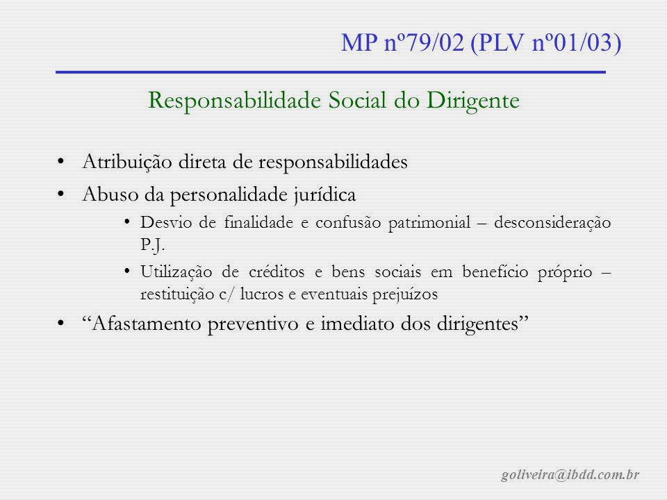 goliveira@ibdd.com.br MP nº79/02 (PLV nº01/03) Responsabilidade Social do Dirigente Atribuição direta de responsabilidades Abuso da personalidade jurídica Desvio de finalidade e confusão patrimonial – desconsideração P.J.