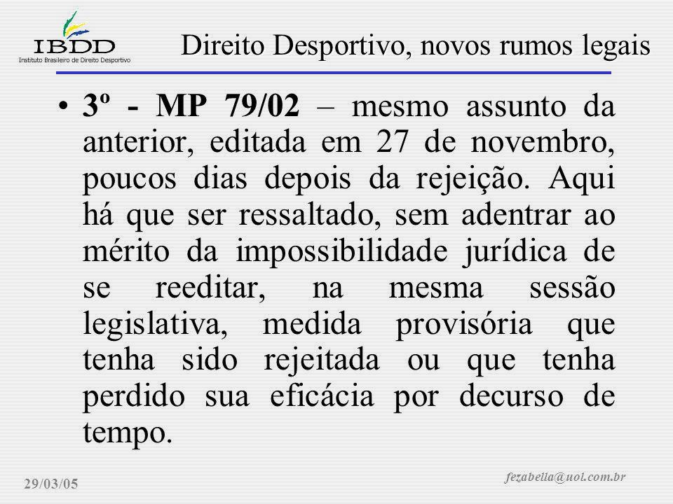 fezabella@uol.com.br Direito Desportivo, novos rumos legais 29/03/05 3º - MP 79/02 – mesmo assunto da anterior, editada em 27 de novembro, poucos dias