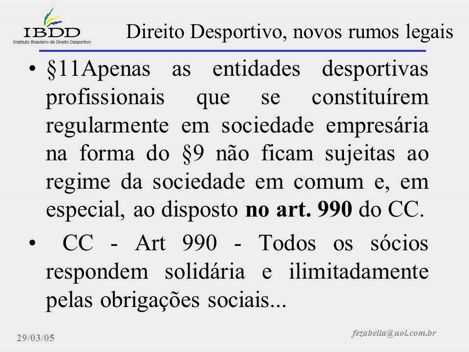 fezabella@uol.com.br Direito Desportivo, novos rumos legais 29/03/05 §11Apenas as entidades desportivas profissionais que se constituírem regularmente