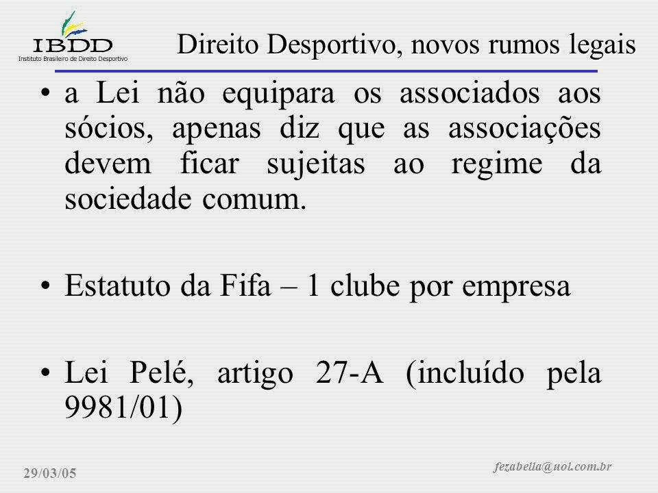 fezabella@uol.com.br Direito Desportivo, novos rumos legais 29/03/05 a Lei não equipara os associados aos sócios, apenas diz que as associações devem ficar sujeitas ao regime da sociedade comum.