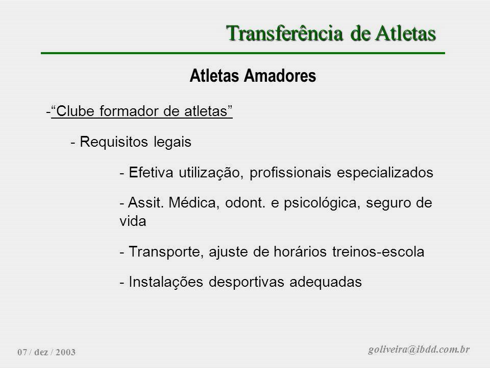goliveira@ibdd.com.br Transferência de Atletas 07 / dez / 2003 Atletas Amadores -Clube formador de atletas - Requisitos legais - Efetiva utilização, p