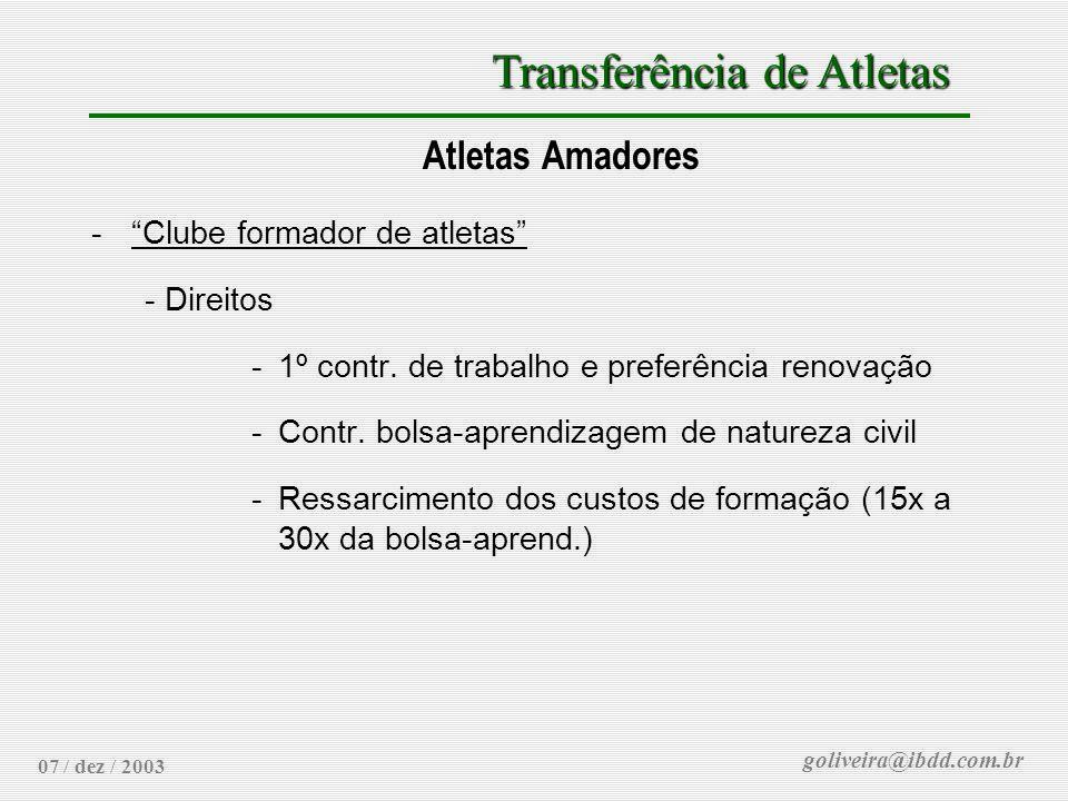 goliveira@ibdd.com.br Transferência de Atletas 07 / dez / 2003 Atletas Amadores -Clube formador de atletas - Direitos -1º contr. de trabalho e preferê