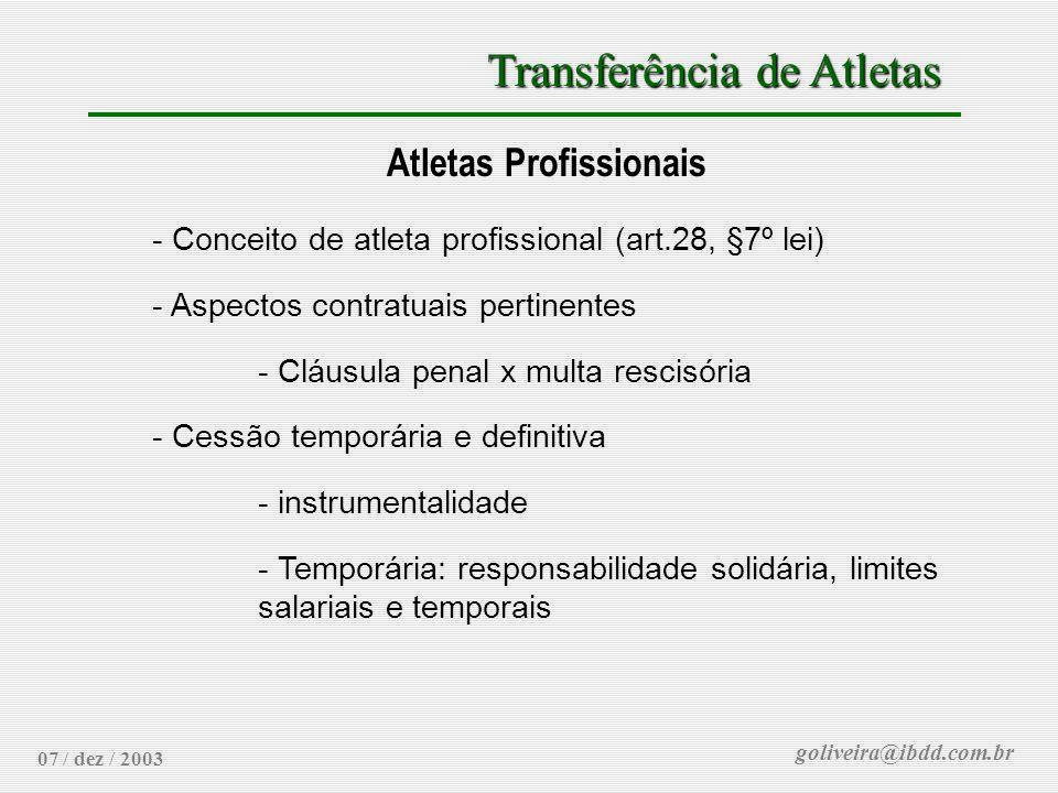goliveira@ibdd.com.br Transferência de Atletas 07 / dez / 2003 Atletas Profissionais - Conceito de atleta profissional (art.28, §7º lei) - Aspectos co