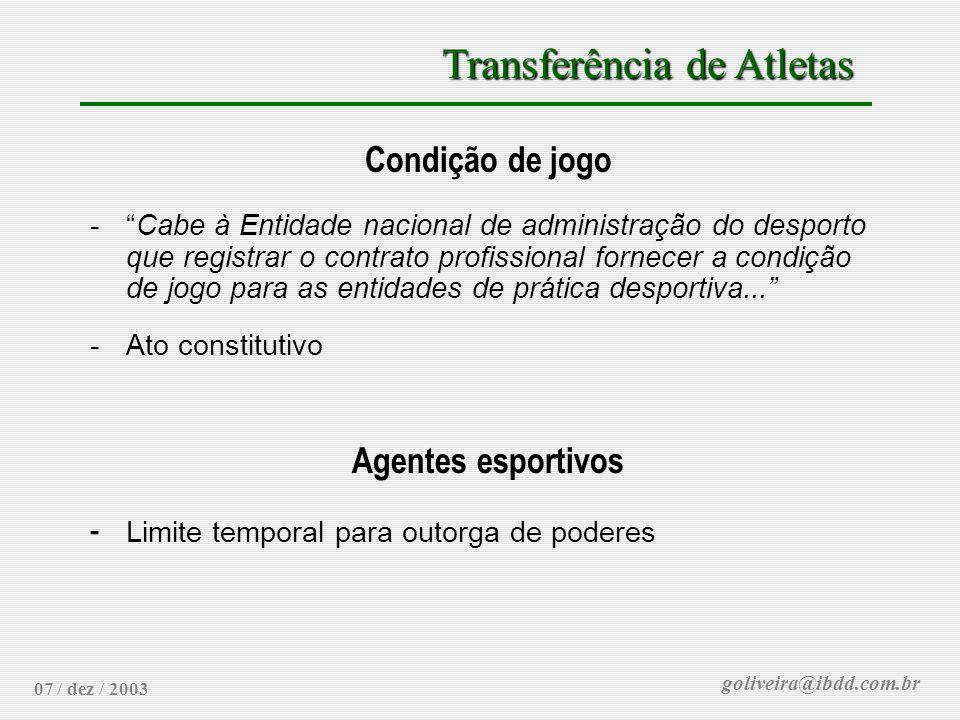goliveira@ibdd.com.br Transferência de Atletas 07 / dez / 2003 Condição de jogo -Cabe à Entidade nacional de administração do desporto que registrar o
