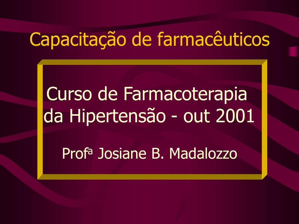 Capacitação de farmacêuticos Curso de Farmacoterapia da Hipertensão - out 2001 Prof a Josiane B. Madalozzo