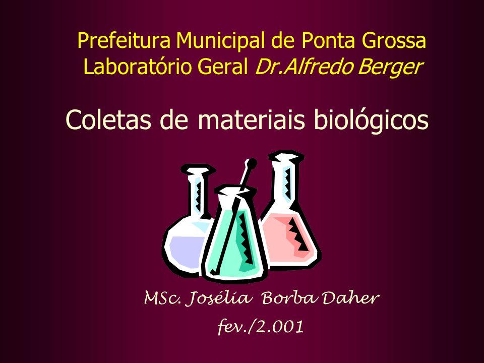MSc. Josélia Borba Daher fev./2.001 Prefeitura Municipal de Ponta Grossa Laboratório Geral Dr.Alfredo Berger Coletas de materiais biológicos