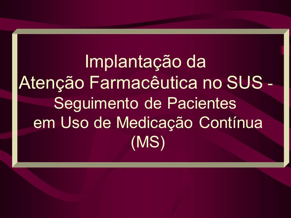 Implantação da Atenção Farmacêutica no SUS - Seguimento de Pacientes em Uso de Medicação Contínua (MS)