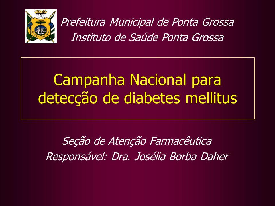 Seção de Atenção Farmacêutica Responsável: Dra. Josélia Borba Daher Campanha Nacional para detecção de diabetes mellitus Prefeitura Municipal de Ponta