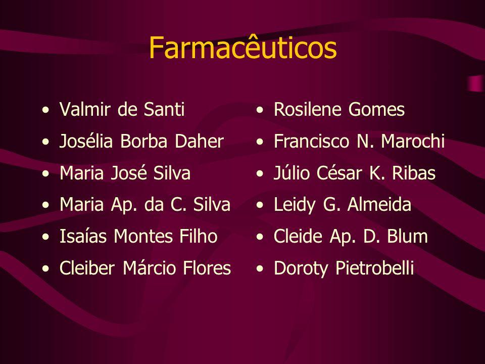 Farmacêuticos Valmir de Santi Josélia Borba Daher Maria José Silva Maria Ap. da C. Silva Isaías Montes Filho Cleiber Márcio Flores Rosilene Gomes Fran