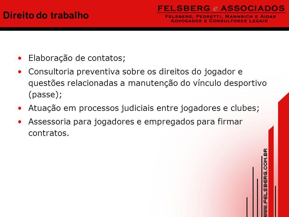 Direito do trabalho Elaboração de contatos; Consultoria preventiva sobre os direitos do jogador e questões relacionadas a manutenção do vínculo desportivo (passe); Atuação em processos judiciais entre jogadores e clubes; Assessoria para jogadores e empregados para firmar contratos.