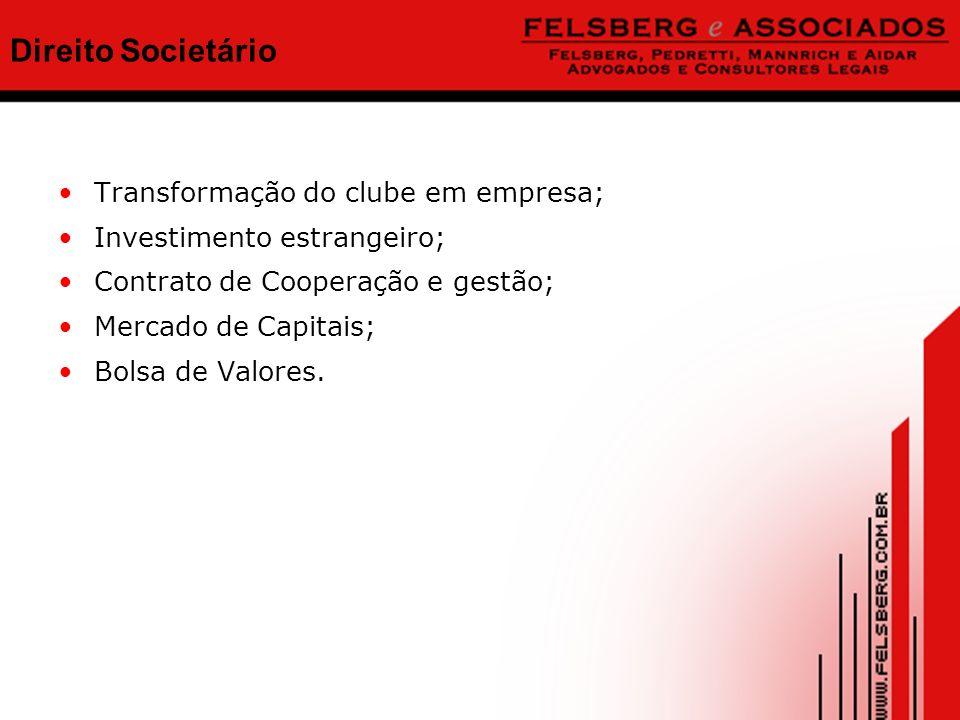 Direito Societário Transformação do clube em empresa; Investimento estrangeiro; Contrato de Cooperação e gestão; Mercado de Capitais; Bolsa de Valores.