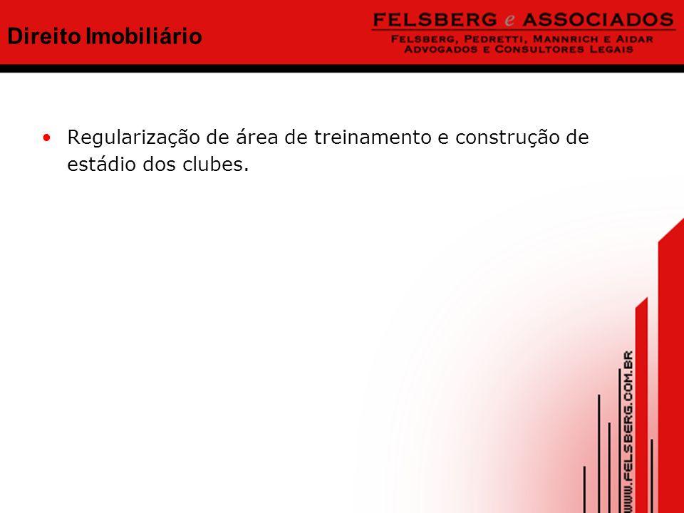 Direito Imobiliário Regularização de área de treinamento e construção de estádio dos clubes.