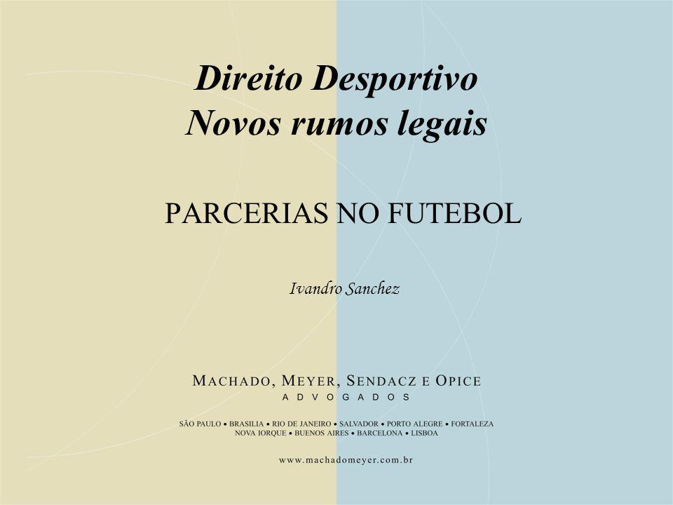 Direito Desportivo Novos rumos legais PARCERIAS NO FUTEBOL Ivandro Sanchez