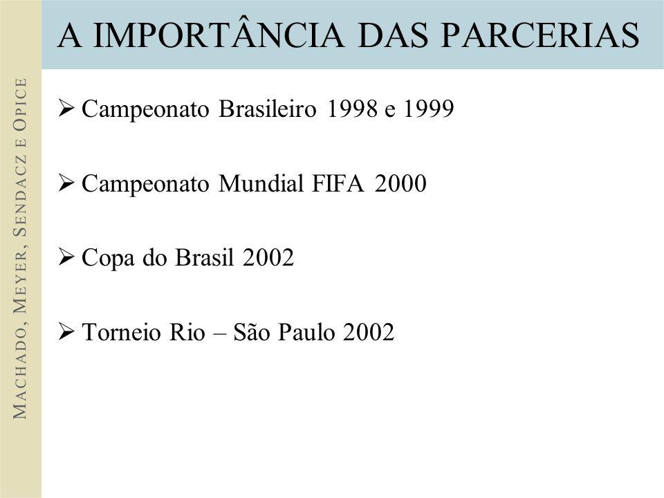 A IMPORTÂNCIA DAS PARCERIAS Campeonato Brasileiro 1998 e 1999 Campeonato Mundial FIFA 2000 Copa do Brasil 2002 Torneio Rio – São Paulo 2002