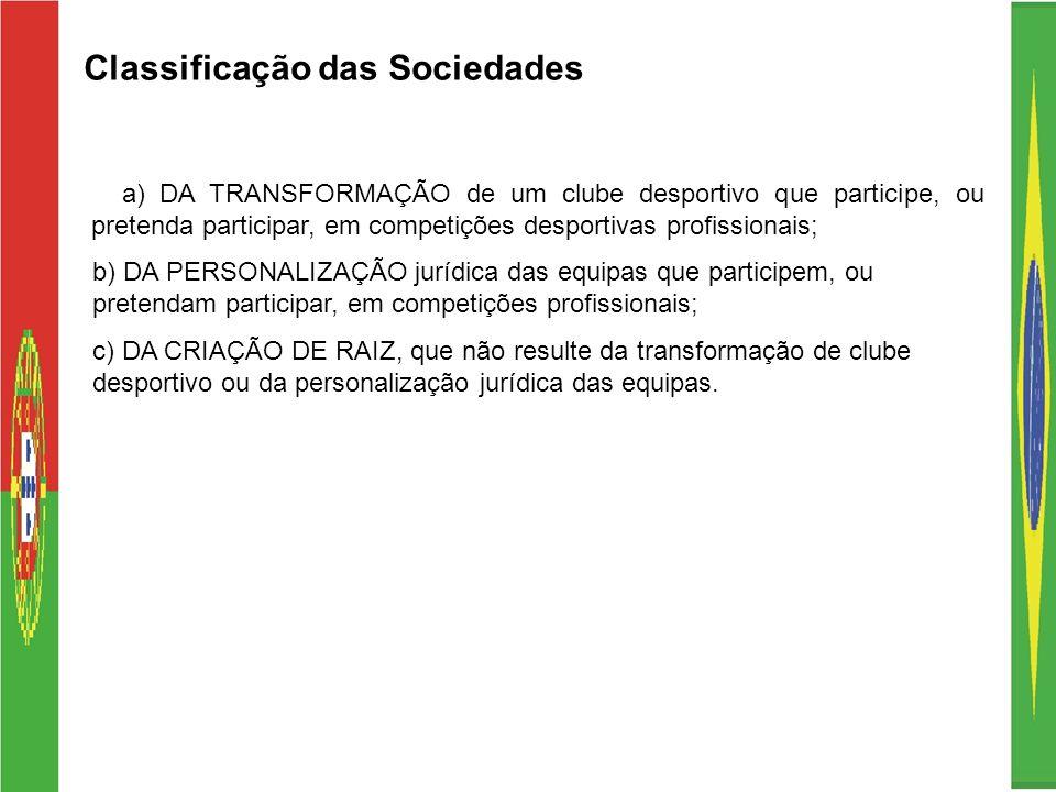 Classificação das Sociedades a) DA TRANSFORMAÇÃO de um clube desportivo que participe, ou pretenda participar, em competições desportivas profissionai