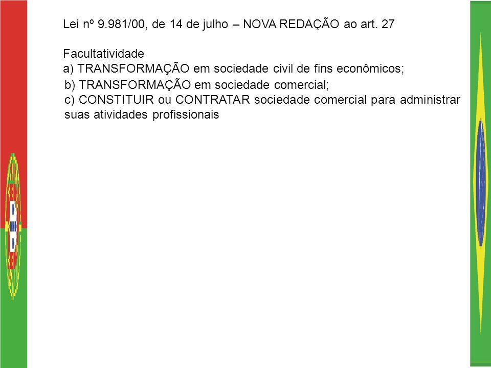Lei nº 9.981/00, de 14 de julho – NOVA REDAÇÃO ao art. 27 Facultatividade a) TRANSFORMAÇÃO em sociedade civil de fins econômicos; b) TRANSFORMAÇÃO em
