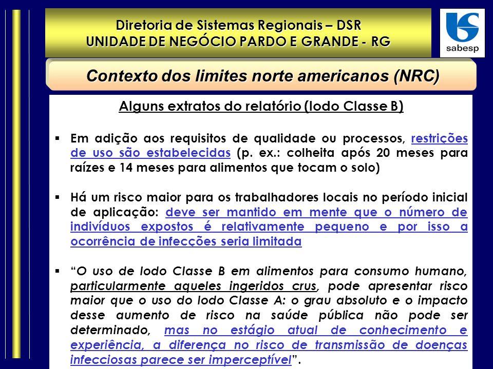 Diretoria de Sistemas Regionais – DSR UNIDADE DE NEGÓCIO PARDO E GRANDE - RG Contexto dos limites norte americanos (NRC) Alguns extratos do relatório (lodo Classe B) Em adição aos requisitos de qualidade ou processos, restrições de uso são estabelecidas (p.