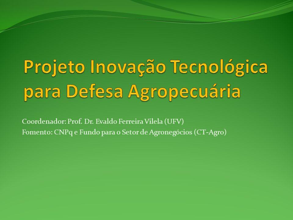 Coordenador: Prof. Dr. Evaldo Ferreira Vilela (UFV) Fomento: CNPq e Fundo para o Setor de Agronegócios (CT-Agro)