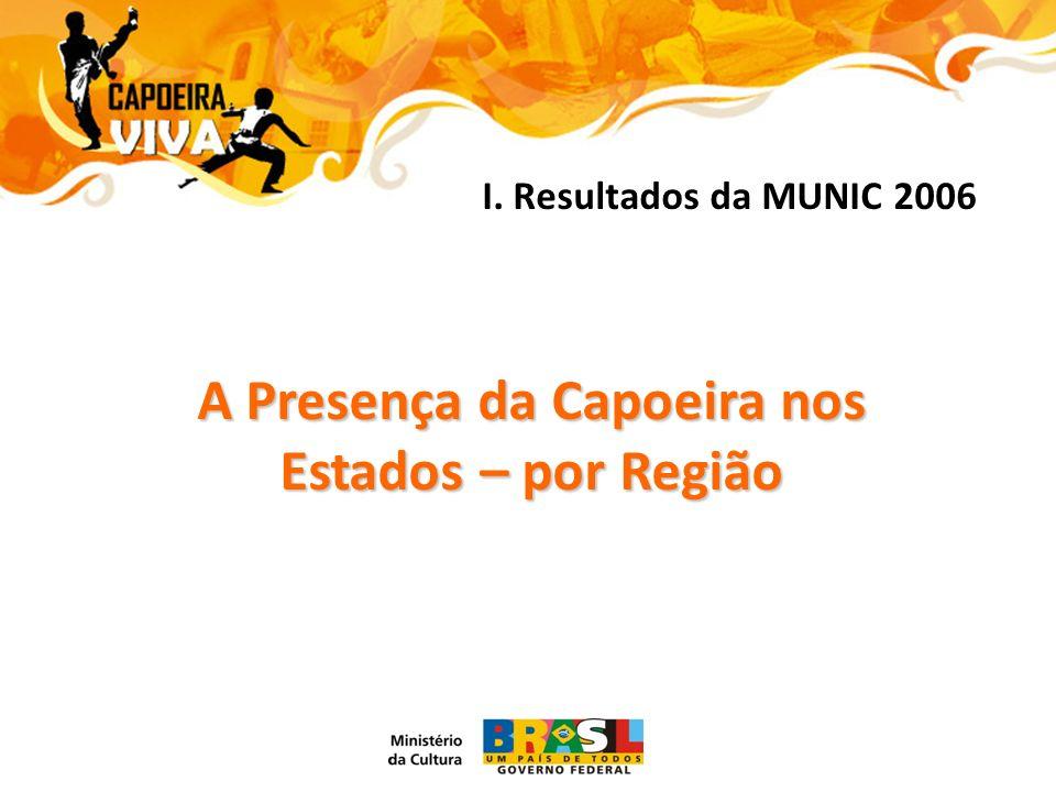 A Presença da Capoeira nos Estados – por Região I. Resultados da MUNIC 2006
