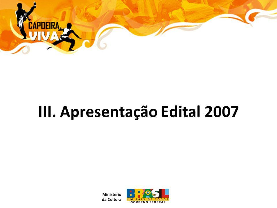 III. Apresentação Edital 2007