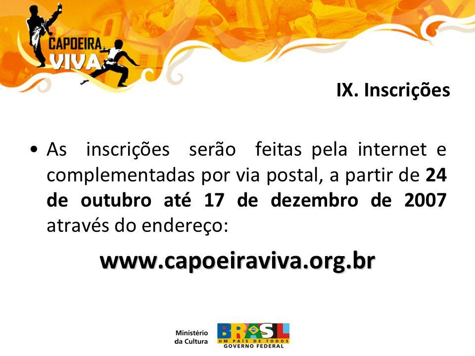 As inscrições serão feitas pela internet e complementadas por via postal, a partir de 24 de outubro até 17 de dezembro de 2007 através do endereço:www.capoeiraviva.org.br IX.
