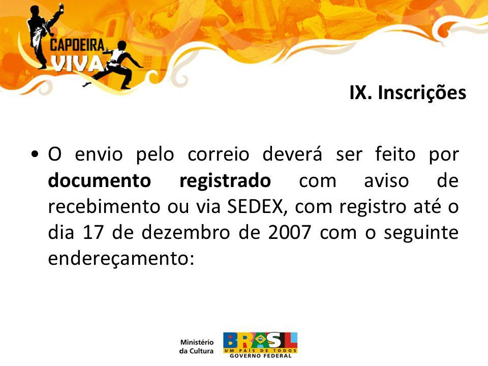 O envio pelo correio deverá ser feito por documento registrado com aviso de recebimento ou via SEDEX, com registro até o dia 17 de dezembro de 2007 com o seguinte endereçamento: IX.