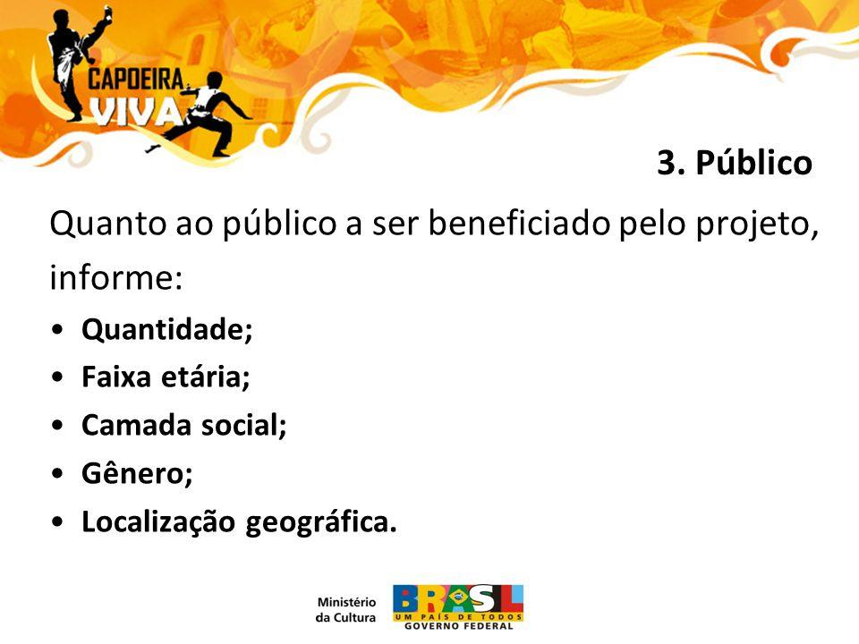 Quanto ao público a ser beneficiado pelo projeto, informe: Quantidade; Faixa etária; Camada social; Gênero; Localização geográfica.