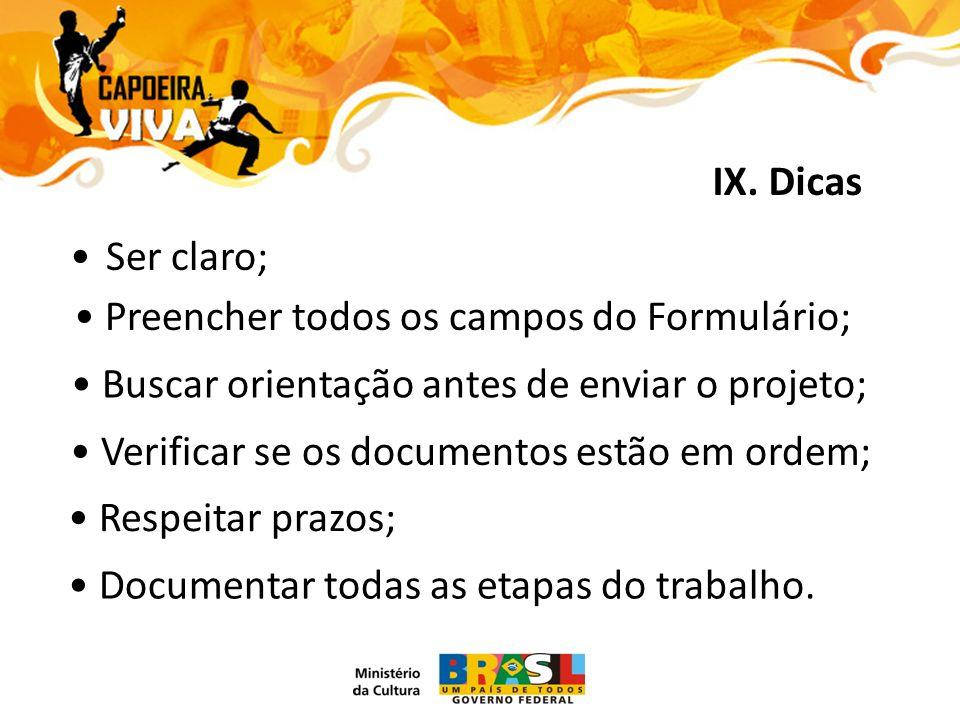 IX. Dicas Ser claro; Preencher todos os campos do Formulário; Buscar orientação antes de enviar o projeto; Respeitar prazos; Verificar se os documento