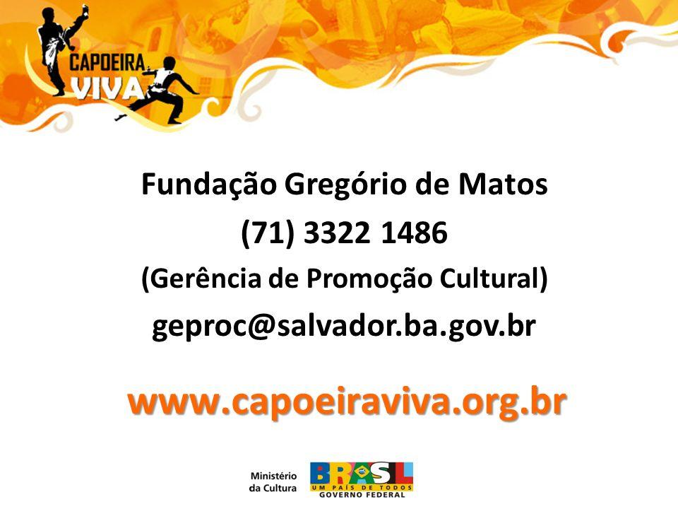 www.capoeiraviva.org.br Fundação Gregório de Matos (71) 3322 1486 (Gerência de Promoção Cultural) geproc@salvador.ba.gov.br