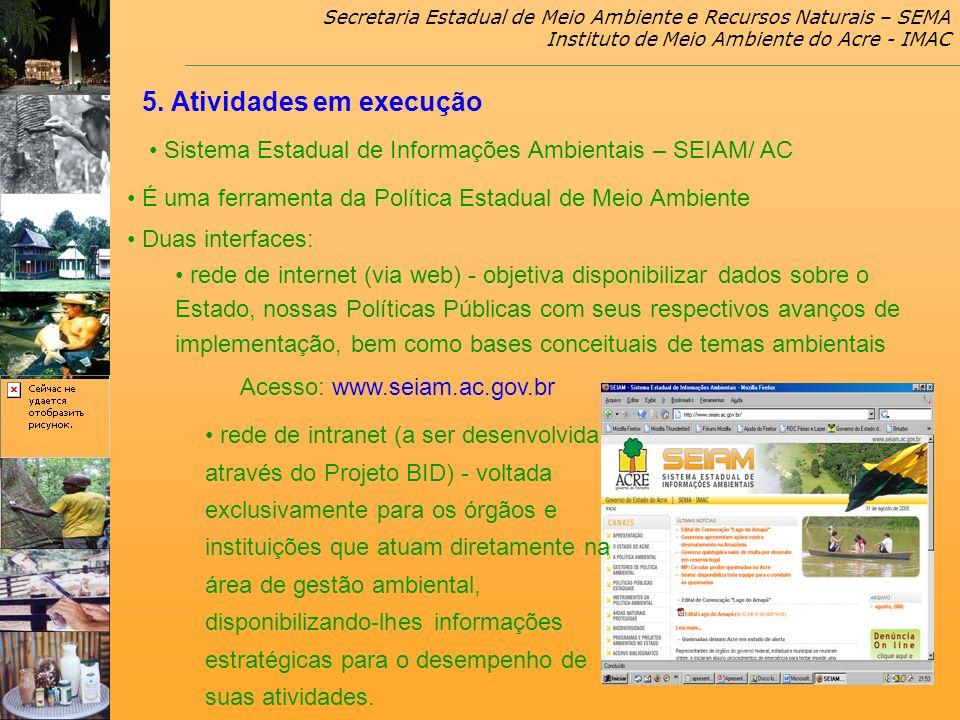 Secretaria Estadual de Meio Ambiente e Recursos Naturais – SEMA Instituto de Meio Ambiente do Acre - IMAC 5. Atividades em execução Sistema Estadual d