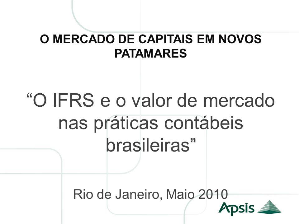 O MERCADO DE CAPITAIS EM NOVOS PATAMARES O IFRS e o valor de mercado nas práticas contábeis brasileiras Rio de Janeiro, Maio 2010