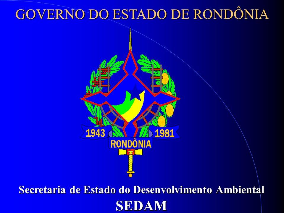 GOVERNO DO ESTADO DE RONDÔNIA Secretaria de Estado do Desenvolvimento Ambiental SEDAM