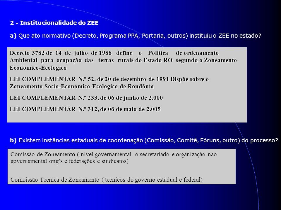 2 - Institucionalidade do ZEE a) Que ato normativo (Decreto, Programa PPA, Portaria, outros) instituiu o ZEE no estado? Decreto 3782 de 14 de julho de