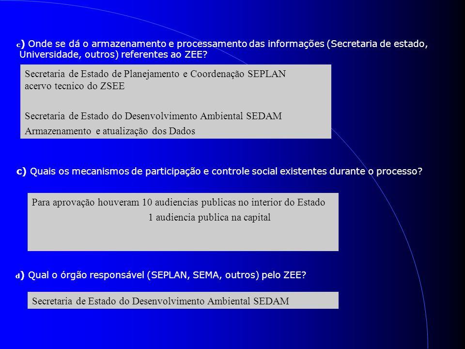 c ) Onde se dá o armazenamento e processamento das informações (Secretaria de estado, Universidade, outros) referentes ao ZEE? Secretaria de Estado de