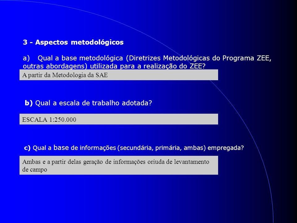 3 - Aspectos metodológicos a)Qual a base metodológica (Diretrizes Metodológicas do Programa ZEE, outras abordagens) utilizada para a realização do ZEE