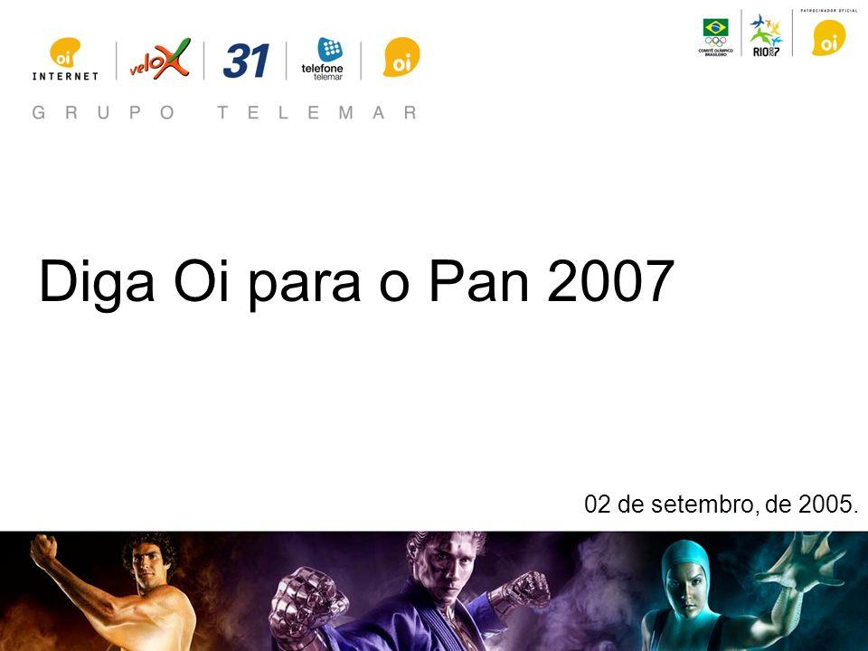 Diga Oi para o Pan 2007 02 de setembro, de 2005.