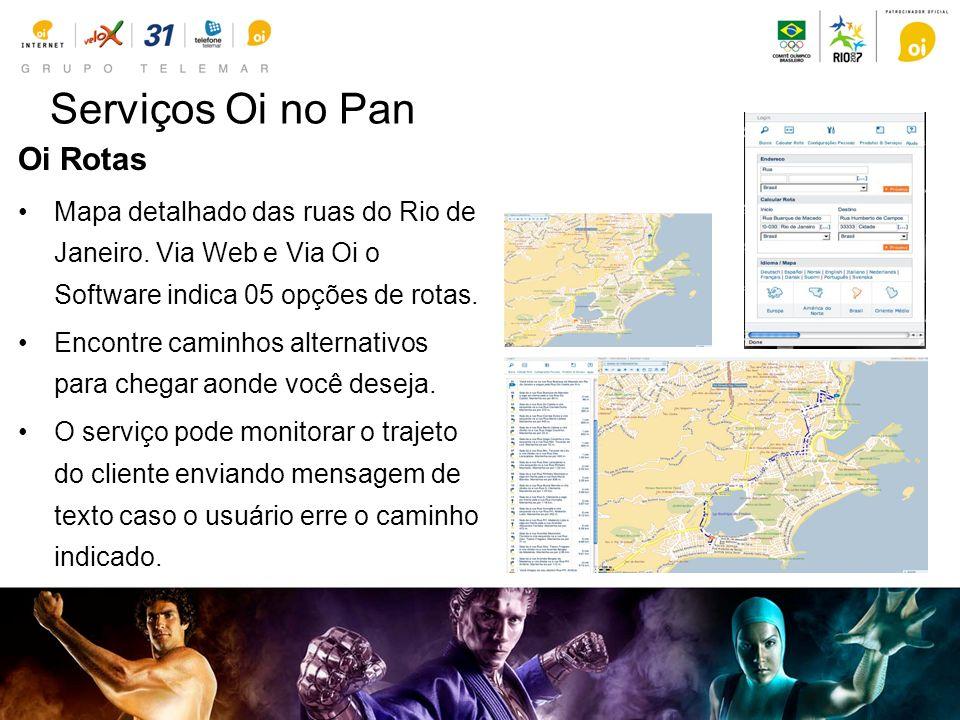 Serviços Oi no Pan Oi Rotas Mapa detalhado das ruas do Rio de Janeiro. Via Web e Via Oi o Software indica 05 opções de rotas. Encontre caminhos altern