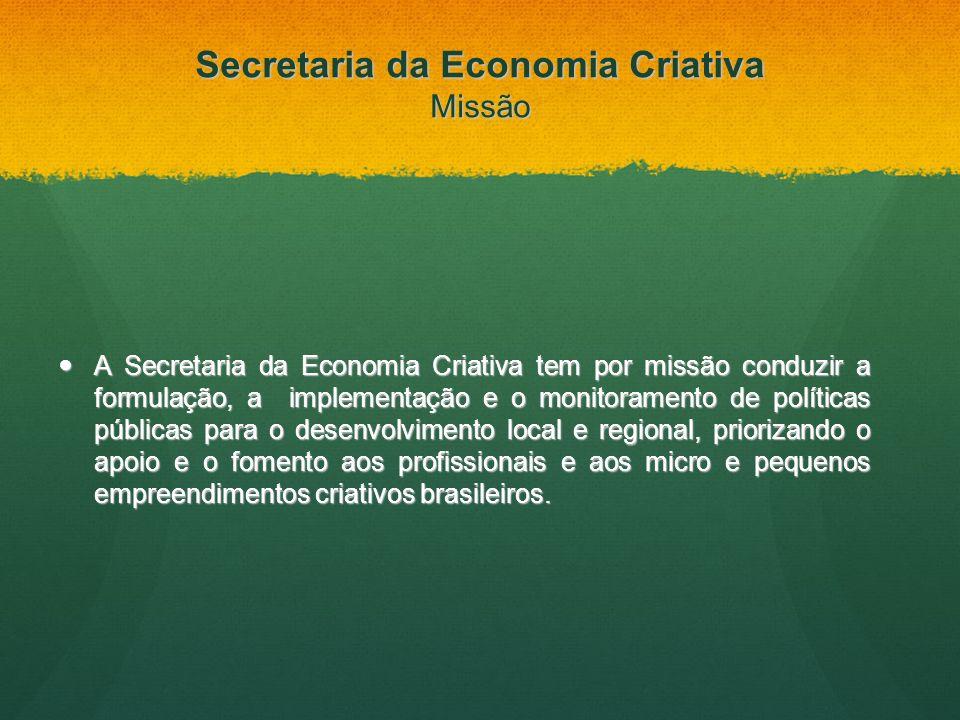 Secretaria da Economia Criativa Missão A Secretaria da Economia Criativa tem por missão conduzir a formulação, a implementação e o monitoramento de po